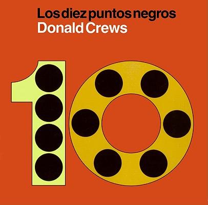 Los diez puntos negros/ Ten Black Dots By Crews, Donald/ Crews, Donald (ILT)/ Valenzuela, Liliana (TRN)