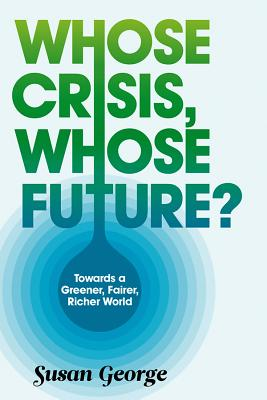 Whose Crisis, Whose Future? By George, Susan