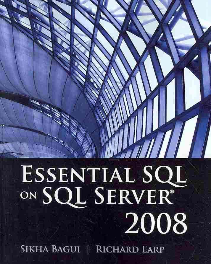 Essential SQL on SQL Server 2008 By Bagui, Sikha Saha/ Earp, Richard Walsh