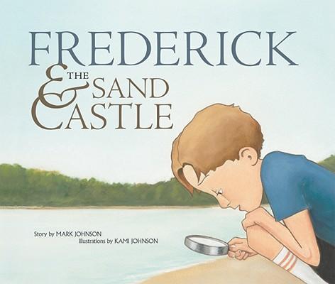 Frederick & the Sand Castle By Johnson, Mark/ Johnson, Kami (ILT)